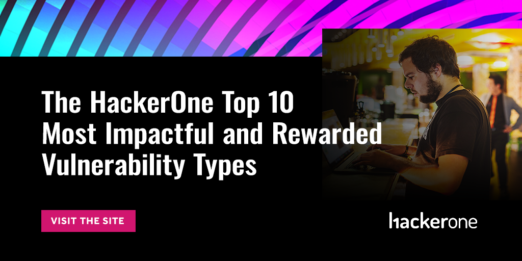 The HackerOne Top 10 Most Impactful and Rewarded