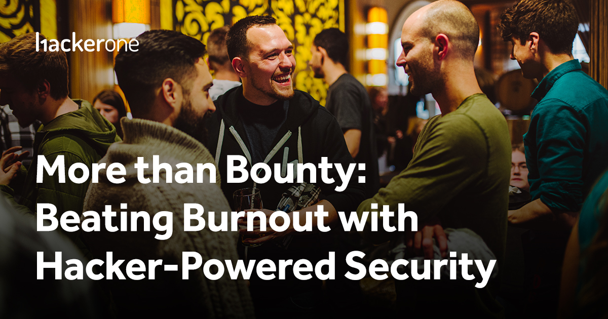 Beating Burnout with Hacker-Powered Security